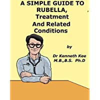 A Simple Guide to Rubella, Treatment and Related Diseases (A Simple Guide to Medical Conditions)