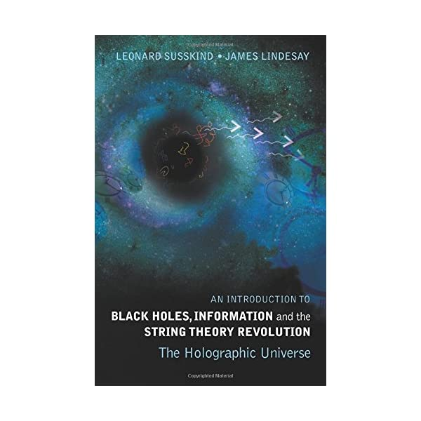 An Introduction To Black Holes The Holographic Universe Information And The String Theory Revolution