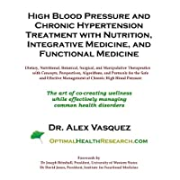 High Blood Pressure and Chronic Hypertension Treatment with Nutrition, Integrative Medicine, and Functional Medicine