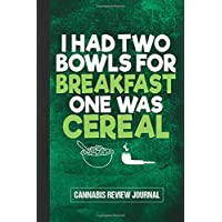 I Had Two Bowls For Breakfast One Was Cereal Cannabis Review Journal: A Logbook to Document Marijuana Effects