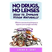 No Drugs, No Lenses.How to Improve Vision Naturally: Effective exercises and techniques to improve your eyesight naturally (Natural Health Books Book 3)