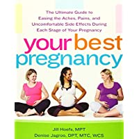 Your Best Pregnancy: The Ultimate Guide to Easing the Aches, Pains, and Uncomfortable Side Effects During Each Stage of Your Pregnancy