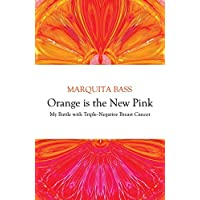 Orange is the New Pink: My Battle with Triple-Negative Breast Cancer