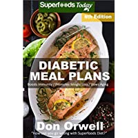 Diabetic Meal Plans: Diabetes Type-2 Quick & Easy Gluten Free Low Cholesterol Whole Foods Diabetic Recipes full of Antioxidants & Phytochemicals (Natural Weight Loss Transformation Book 339)