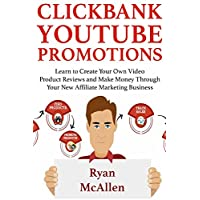 Clickbank YouTube Promotions: Learn to Create Your Own Video Product Reviews and Make Money Through Your New Affiliate Marketing Business