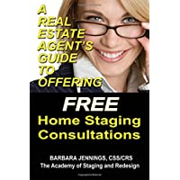 A Real Estate Agent's Guide to Offering Free Home Staging Consultations: Or How Realtors Can Use Real Estate Staging to Dramatically Increase Profits and Listings