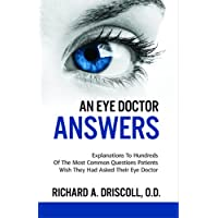 An Eye Doctor Answers:   Explanations To Hundreds Of The Most Common Questions Patients Wish They Had Asked