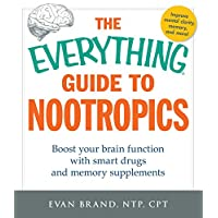The Everything Guide To Nootropics: Boost Your Brain Function with Smart Drugs and Memory Supplements (Everything®)