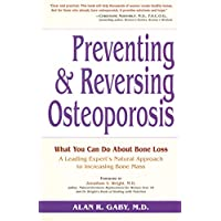 Preventing and Reversing Osteoporosis: What You Can Do About Bone Loss - A Leading Expert's Natural Approach to Increasing Bone Mass
