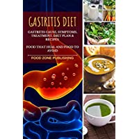 Gastritis Diet : Gastritis Cause, Symptoms, Treatment, Diet Plan & Recipes: Food That Heal and Food to Avoid