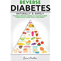 Diabetes: Reverse Diabetes Naturally & Safely: The Simple & Effective Changes You Can Make In Order To Reduce Blood Sugar Levels & Cure Diabetes (Diabetes ... Overcome diabetes without Drugs Book 1)