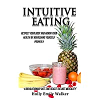 Intuitive Eating: Respect Your Body and Honor Your Health by Nourishing Yourself Properly (2nd Edition)