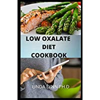 LOW OXALATE DIET COOKBOOK: This is the perfect cookbook   for low oxalate diet and guide about Delicious Starter Recipes, Index of Medical Condition Relationships Such as Kidney Stones, and more