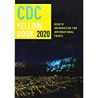 CDC Yellow Book 2020: Health Information for International Travel (CDC Health Information for International Travel)