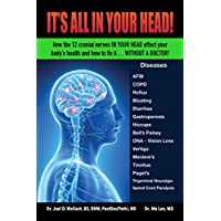 It's All in Your Head!: How the 12 cranial nerves in your head effect your body's health and how to fix it... without a doctor!