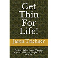 Get Thin For Life!: Easiest, Safest, Most Effective ways to KEEP the Weight off for GOOD!