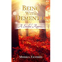 Being With Dementia: A Soulful Approach