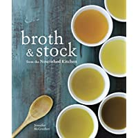 Broth and Stock from the Nourished Kitchen: Wholesome Master Recipes for Bone, Vegetable, and Seafood Broths and Meals to Make with Them [A Cookbook]