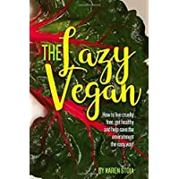 The Lazy Vegan: How to live cruelty free, get healthy and help save the environment the easy way!