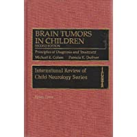 Brain Tumors in Children: Principles of Diagnosis and Treatment (The International Review of Child Neurology)