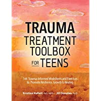 Trauma Treatment Toolbox for Teens: 144 Trauma:Informed Worksheets and Exercises to Promote Resilience, Growth & Healing