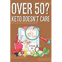 Over 50? Keto Doesn't Care Ketogenic Diet: Keto Diet Journal, Food Diary Tracker, and Healthy Meal Planner, Ketogenic Notebook For Adults, Men, Women