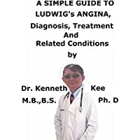 A  Simple  Guide  To  Ludwig's Angina,  Diagnosis, Treatment  And  Related Conditions