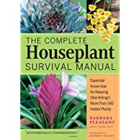 The Complete Houseplant Survival Manual: Essential Know-How for Keeping  (Not Killing) More Than 160 Indoor Plants