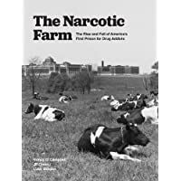 The Narcotic Farm: The Rise and Fall of America's First Prison for Drug Addicts