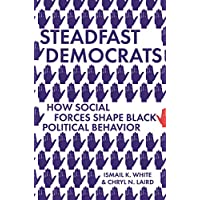Steadfast Democrats: How Social Forces Shape Black Political Behavior (Princeton Studies in Political Behavior Book 19)