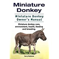 Miniature Donkey Owners Manual. Miniature Donkey. Miniature Donkey care, health, environment, feeding and breeding.