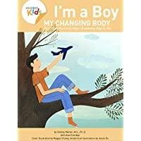I'm a Boy, My Changing Body (Ages 8-10): Anatomy For Kids Book Prepares Younger Boys For Early Changes As They Enter Puberty. 2nd edition (2018)
