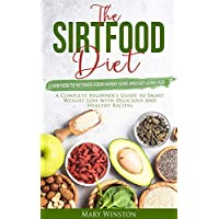 The SirtFood Diet: Learn how to Activate your Skinny Gene and Get Lean Fast. A Complete Beginner's Guide to Smart Weight Loss with Delicious and Healthy Recipes.