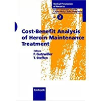 Cost Benefit Analysis of Heroin Maintenance Treatment (Medical Prescription of Narcotics, Vol. 2)