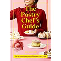 The Pastry Chef's Guide: The secret to successful baking every time