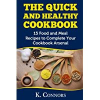 The Quick and Healthy Cookbook: 15 Food and Meal Recipes to Complete Your Cookbook...