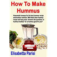 How To Make Hummus: Homemade hummus for the best hummus recipe and hummus nutrition. With black bean hummus recipe and many more. Answers the questions ... healthy?' & 'is hummus good for you?'