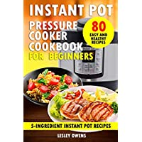 Instant Pot Pressure Cooker Cookbook for Beginners: 5-Ingredient Instant Pot Recipes - 80 Simple, Quick, Easy, and Healthy Recipes