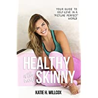 Healthy Is the New Skinny: Your Guide to Self-Love in a  Picture Perfect  World