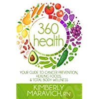 360 Health: Your Guide to Cancer Prevention, Healing Foods, & Total Body Wellness