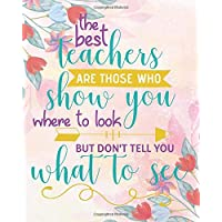 The best teachers are those who show you where to look but  don't tell you what to see: 2020 - 2021 Teacher Planner, Lesson Planner, Record Book. ... July 2021) (2020-2021 teacher planner series)
