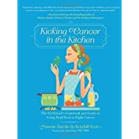 Kicking Cancer in the Kitchen: The Girlfriend's Cookbook and Guide to Using Real Food to Fight Cancer by Annette Ramke (Oct 2 2012)