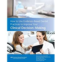 How to Use Evidence-Based Dental Practices to Improve Your Clinical Decision-Making