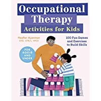 Occupational Therapy Activities for Kids: 100 Fun Games and Exercises to Build Skills