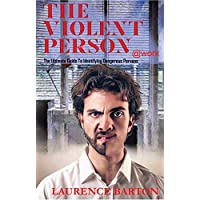 The Violent Person at Work: The Ultimate Guide to Identifying Dangerous Persons