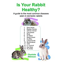 Is Your Rabbit Healthy?: A guide to the most common diseases seen in domestic rabbits