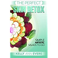 The Perfect Skin Detox: Simple Artistic Salads-To-Go | Healthy Detox Diet, Super Easy Cleanse No Sugar Detox Diet , Anti Aging Cleanse, Natural Skin Detoxification ... (The Perfect Skin Detox Series Book 2)