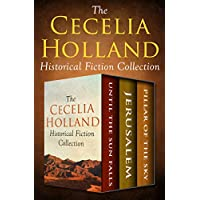 The Cecelia Holland Historical Fiction Collection: Until the Sun Falls, Jerusalem, and Pillar of the Sky