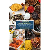 50 Homemade Spice Blend Recipes: Tasty Spice Mixes for Meat Dishes, Fish Meals, Salads and more - measurements in grams