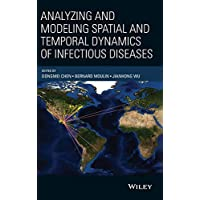 Analyzing and Modeling Spatial and Temporal Dynamics of Infectious Diseases (Wiley Series in Probability and Statistics)